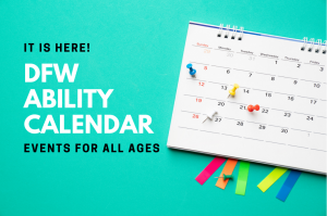 Image of a Calendar. Heading on the left Reads: It is Here! DFW Ability Calendar. Events for All Ages